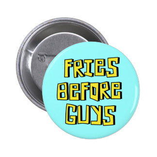FRIES BEFORE GUYS button pin