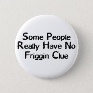 Friggin Clue 6 Cm Round Badge
