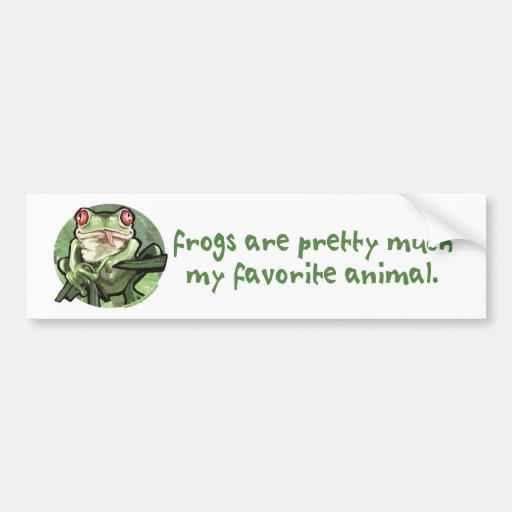 Frogs Are Pretty Much My Favorite Animal. Bumperst Bumper Stickers