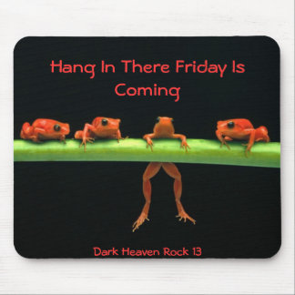frogs, Hang In There Friday Is Coming, Dark Hea... Mouse Pad