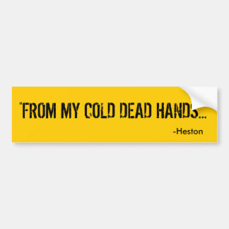 """FROM MY COLD DEAD HANDS..."", -Heston Bumper Sticker"