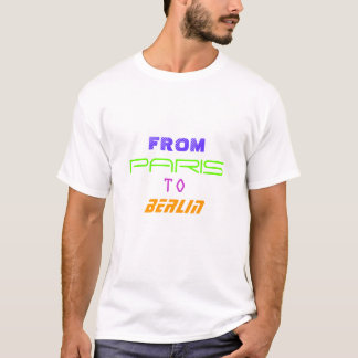 FROM, PARIS, TO, BERLIN T-Shirt