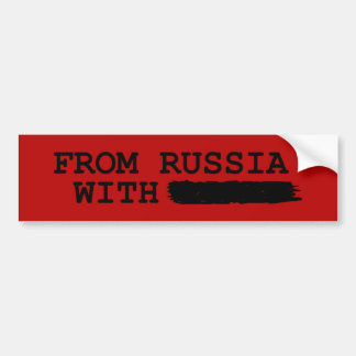 from russia with------- bumper sticker
