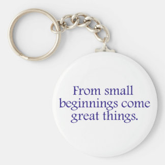 From Small Beginnings Come Great Things Basic Round Button Key Ring