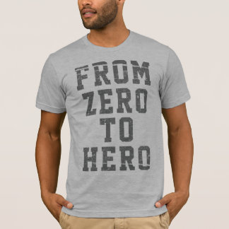 From Zero To Hero Motivational T-Shirt