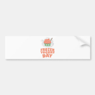 Frozen Yogurt Day - Appreciation Day Bumper Sticker