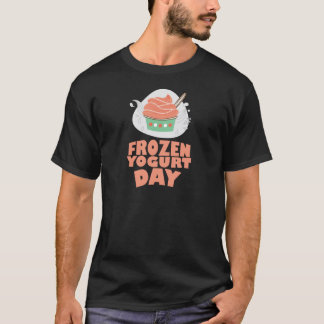 Frozen Yogurt Day - Appreciation Day T-Shirt