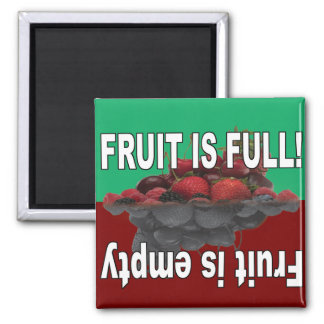 Fruit is full and Fruit is empty Square Magnet