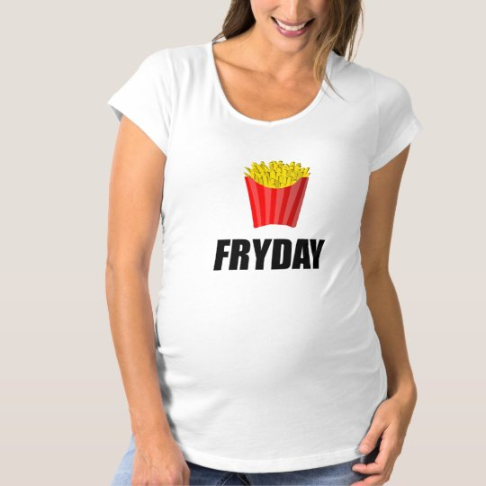 Fryday Friday Fries Maternity T-Shirt