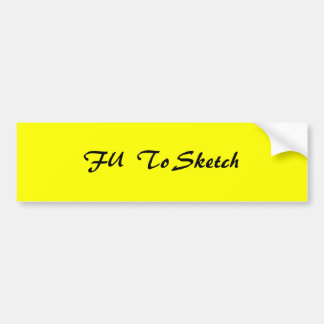 FU  To Sketch Bumper Sticker