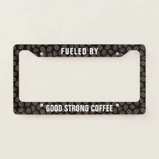 Fueled by Good Strong Coffee - Custom Licence Plate Frame