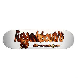 Fuggedaboutit- Brooklyn, NYC Custom Skate Board