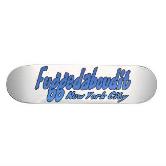 Fuggedaboutit- Brooklyn, NYC Skateboard Deck