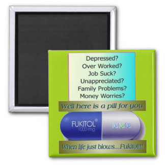 Fukitol, job sucks, over worked, no worries, square magnet