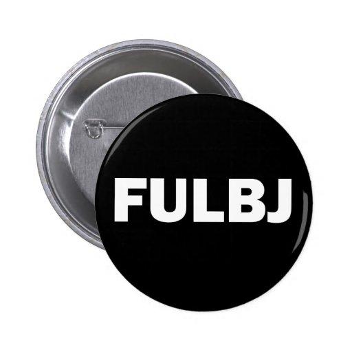 FULBJ - SHOW EM' HOW YOU REALLY FEEL! PINBACK BUTTONS