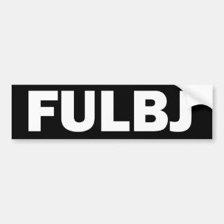 FULBJ - SHOW EM' HOW YOU REALLY FEEL! BUMPER STICKER