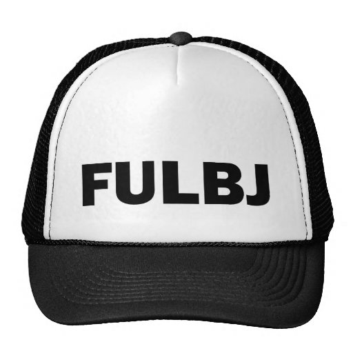 FULBJ - SHOW EM' HOW YOU REALLY FEEL! TRUCKER HATS