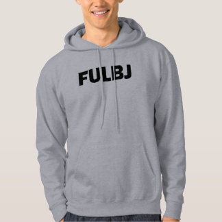 FULBJ - SHOW EM' HOW YOU REALLY FEEL! HOODIE