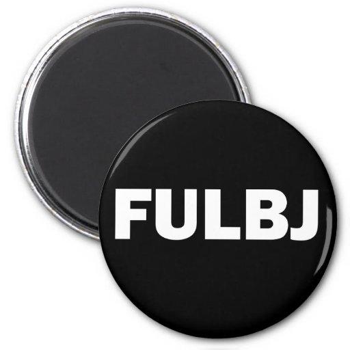 FULBJ - SHOW EM' HOW YOU REALLY FEEL! REFRIGERATOR MAGNET