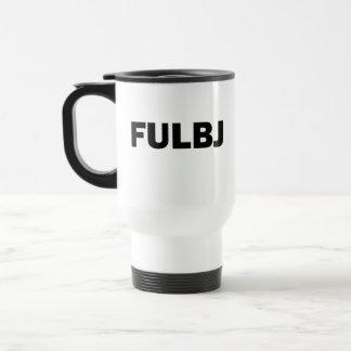 FULBJ - SHOW EM' HOW YOU REALLY FEEL! STAINLESS STEEL TRAVEL MUG