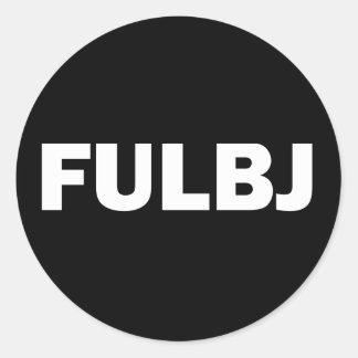 FULBJ - SHOW EM' HOW YOU REALLY FEEL! ROUND STICKER
