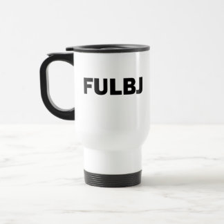 FULBJ - SHOW EM' HOW YOU REALLY FEEL! TRAVEL MUG