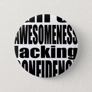 full awesomeness lacking confidence black motivati 6 cm round badge