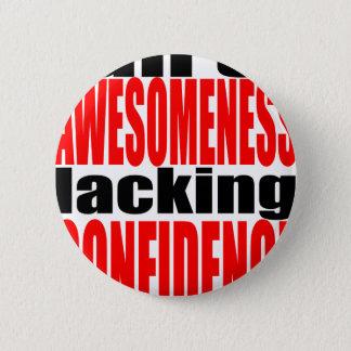full awesomeness lacking confidence red motivation 6 cm round badge