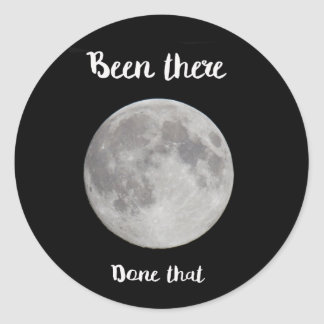 Full Moon, been there, done that! Classic Round Sticker