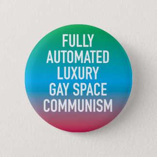 Fully Automated Luxury Gay Space Communism Button
