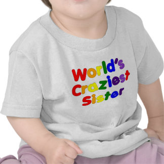 Fun Funny Sisters World s Craziest Sister Tees