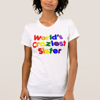 Fun Funny Sisters : World's Craziest Sister Tee Shirts