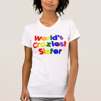 Fun Funny Sisters : World's Craziest Sister Tshirt
