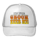 Fun Gifts for Grooms : I'm the Groom - Beer Me! Trucker Hats