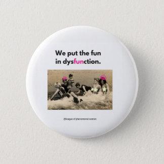 Fun in dysfunction.... 6 cm round badge