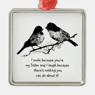 Fun Sister Quote with Cute Bird Humor Square Metal Christmas Ornament