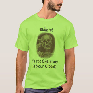 Fun Toast Slainte! To the skeletons in your closet T-Shirt