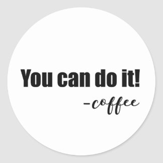 "Fun & Whimsical ""You Can Do It - coffee"" Classic Round Sticker"