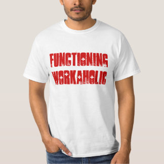 """Functioning Workaholic"" t-shirt"