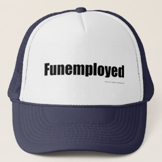 Funemployed Trucker Hat