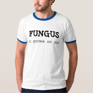 FUNGUS it grows on you! T-Shirt