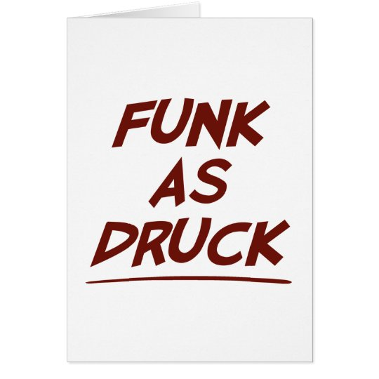 Funk As Druck is Very Drunk Card