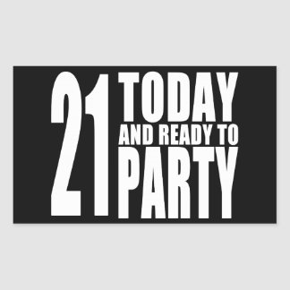 Funny 21st Birthdays : 21 Today and Ready to Party Rectangular Sticker