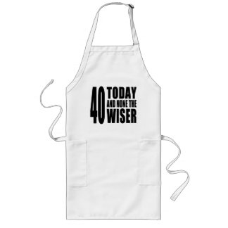 Funny 40th Birthdays 40 Today and None the Wiser Aprons
