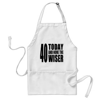 Funny 40th Birthdays : 40 Today and None the Wiser Adult Apron