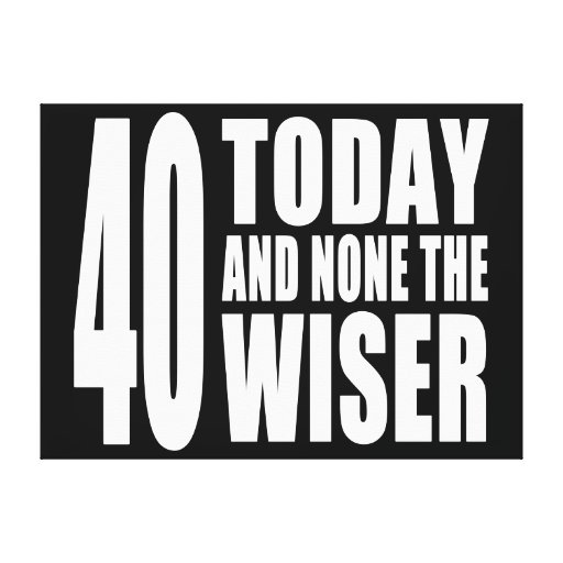 Funny 40th Birthdays : 40 Today and None the Wiser Stretched Canvas Print