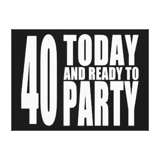 Funny 40th Birthdays : 40 Today and Ready to Party Gallery Wrapped Canvas