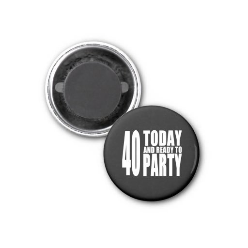Funny 40th Birthdays : 40 Today and Ready to Party Fridge Magnets