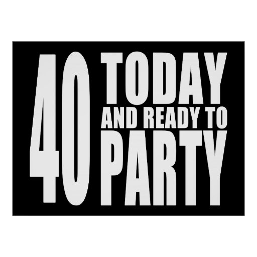 Funny 40th Birthdays : 40 Today and Ready to Party Print