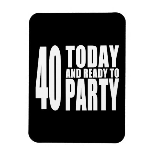 Funny 40th Birthdays : 40 Today and Ready to Party Magnets